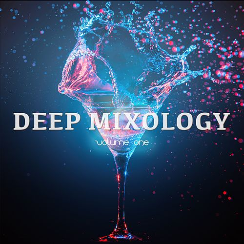 Deep Mixology, Vol. 1 (Finest Deep & Chill House Tunes) by Various Artists
