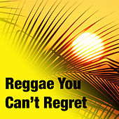 Reggae You Can't Regret by Various Artists