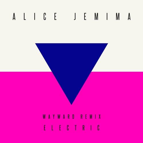 Electric (Wayward Remix) by Alice Jemima