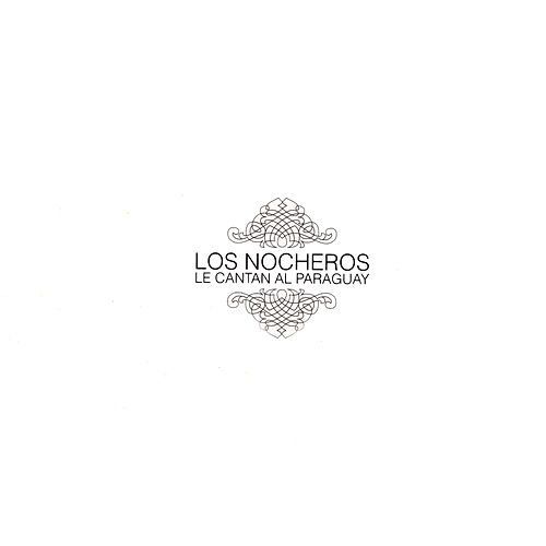 Play & Download Los Nocheros Le Cantan al Paraguay by Los Nocheros | Napster