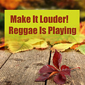 Make it Louder! Reggae Is Playing by Various Artists