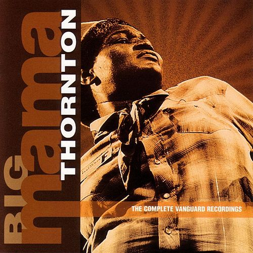 The Complete Vanguard Recordings by Big Mama Thornton