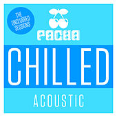 Pacha Chilled Acoustic – The Unclubbed Sessions by UnClubbed