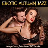 Erotic Autumn Jazz (Lounge Desires for Intimate Chill Obsession) by Various Artists