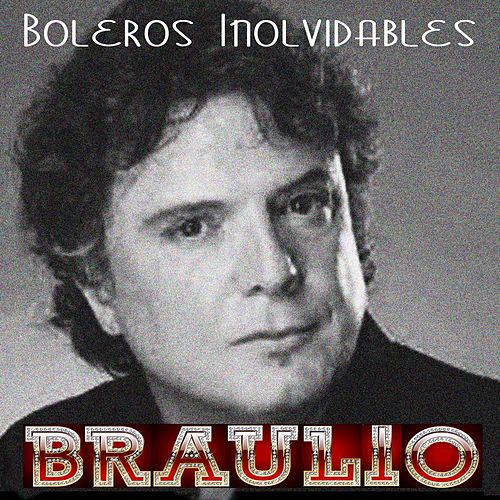 Play & Download Boleros Inolvidables by Braulio | Napster