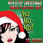 Play & Download Non Stop Christmas Mega Playlist Mix 101 Songs!!! Ho Ho Ho! by Various Artists | Napster