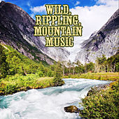 Wild, Rippling, Mountain Music by Various Artists