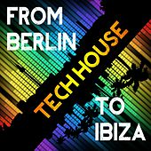 Play & Download FROM BERLIN TO IBIZA (Tech House) by Various Artists | Napster