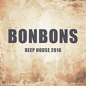 Play & Download Bonbons 2016, Vol. 1 (Deep House 2016) by Various Artists | Napster