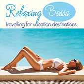 Play & Download Relaxing Bossa (Travelling for Vacation Destinations) by Various Artists | Napster