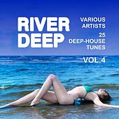 Play & Download River Deep (25 Deep-House Tunes), Vol. 4 by Various Artists | Napster
