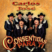 Play & Download Consentidas Para Ti by Carlos Y Jose | Napster