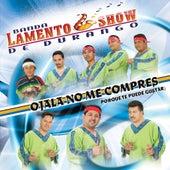 Ojala No Me Compres by Banda Lamento Show De Durango
