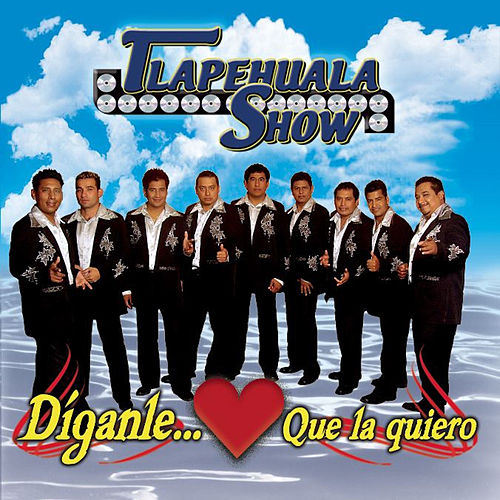 Play & Download Diganle Que La Quiero by Tlapehuala Show | Napster