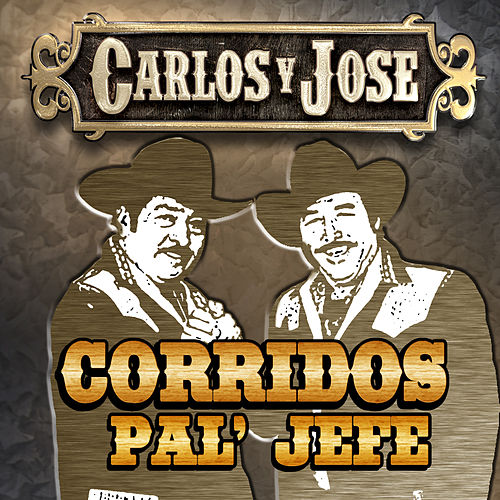 Play & Download Corridos Pal Jefe by Carlos Y Jose | Napster