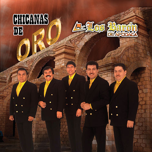 Play & Download Chicanas De Oro by Los Baron De Apodaca | Napster
