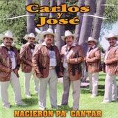 Play & Download Nacieron Pa' Cantar by Carlos Y Jose | Napster