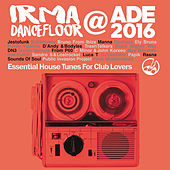 Irma Dancefloor @ ADE 2016 (Essential House Tunes for Club Lovers) by Various Artists