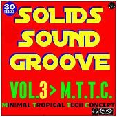 Solids Sound Groove, Vol. 3 (M.T.T.C. Minimal Tropical Tech Concept) by Various Artists