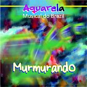 Play & Download Aquarela Musical do Brazil: Murmurando by Various Artists | Napster