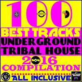 100 Best Tracks Underground Tribal House 2016 Compilation (All Inclusive) by Various Artists