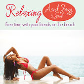 Play & Download Relaxing Acid Jazz and Soul (Free Time with Your Friends on the Beach) by Various Artists | Napster