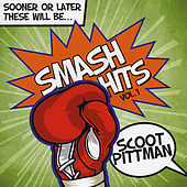 Play & Download Sooner or Later These Will Be... Smash Hits by Scoot Pittman | Napster