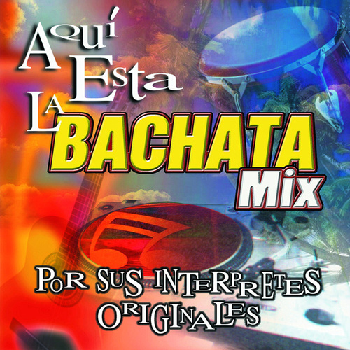 Aqui Esta La Bachata Mix by Various Artists