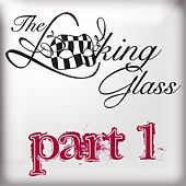 Part 1 by Looking Glass