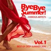 Bye Bye Summer! (Best of Deep Summer 2016), Vol. 1 by Various Artists