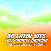 Play & Download 50 Latin Hits for Summer Dancing (50 successi da ballare) by Various Artists | Napster