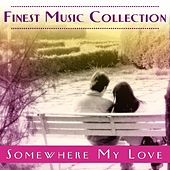 Finest Music Collection: Somewhere My Love by Various Artists