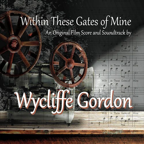 Within These Gates of Mine by Wycliffe Gordon