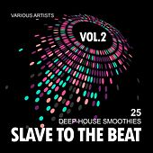 Play & Download Slave To The Beat (25 Deep-House Smoothies), Vol. 2 by Various Artists | Napster