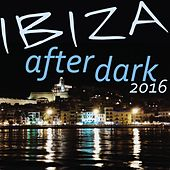 Play & Download Ibiza After Dark 2016 by Various Artists | Napster