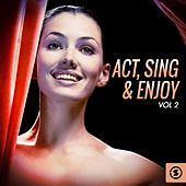 Act, Sing & Enjoy, Vol. 2 by Various Artists