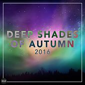 Deep Shades Of Autumn 2016 by Various Artists