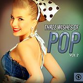 Play & Download Three Wishes of Pop, Vol. 2 by Various Artists | Napster