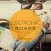 Electronic Roads, Vol. 2 (Amazing Road Trip Music) by Various Artists