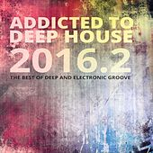 Addicted To Deep House - 2016, Vol. 5 (The Best of Deep & Electronic Grooves) by Various Artists