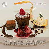 Dinner Groove, Vol. 5 (Relaxing Lounge Beats) by Various Artists
