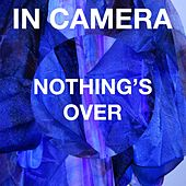 Play & Download Nothing's Over by In Camera | Napster