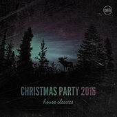 Play & Download Christmas Party 2016 House Classics by Various Artists | Napster
