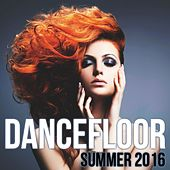 Dancefloor Summer 2016 by Various Artists