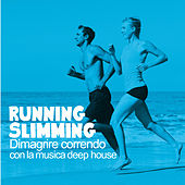Running Slimming (Dimagrire correndo con la musica deep house) by Various Artists