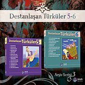 Play & Download Destanlaşan Türküler, Vols.5,6 (Arşiv Serisi 3) by Various Artists | Napster