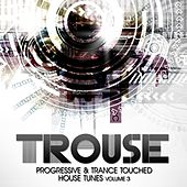 Trouse!, Vol. 3 - Progressive & Trance Touched House Tunes by Various Artists