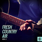 Fresh Country Air, Vol. 3 by Various Artists