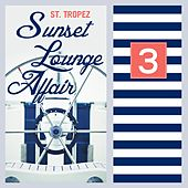 ST.Tropez Sunset Lounge Affair, Vol. 3 (Relaxing Summer Chill Out & Lounge Pieces) by Various Artists