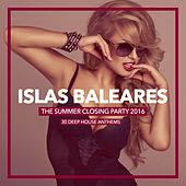 Islas Baleares - The Summer Closing Party 2016 (30 Deep House Anthems) by Various Artists